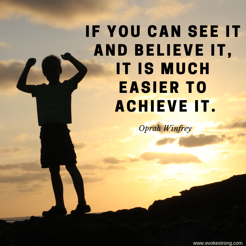 If you can see it and believe it, it is much easier to achieve it. - Oprah Winfrey