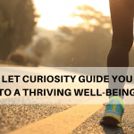 Let Curiosity Guide you to a Thriving Well-Being