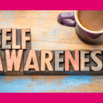 Self-Awareness:  Take a Quick Assessment to Check-In