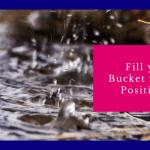 Be a Bucket Filler – Grow your Positivity