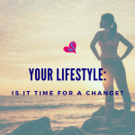 Your Lifestyle:  Is it Time for a Change?