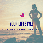 Your Lifestyle:  To Change or Not To Change?