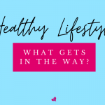 Healthy Lifestyle:  What Gets in the Way?